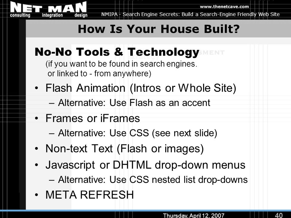 40 Thursday, April 12, 2007 NMIPA - Search Engine Secrets: Build a Search-Engine Friendly Web Site How Is Your House Built? No-No Tools & Technology (