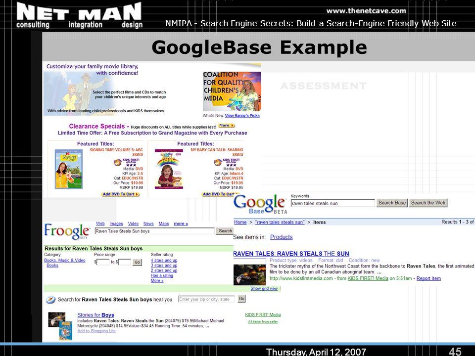 45 Thursday, April 12, 2007 NMIPA - Search Engine Secrets: Build a Search-Engine Friendly Web Site GoogleBase Example