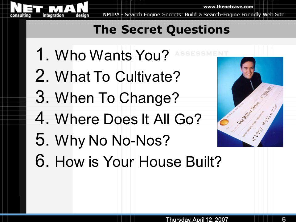 6 Thursday, April 12, 2007 NMIPA - Search Engine Secrets: Build a Search-Engine Friendly Web Site The Secret Questions 1.