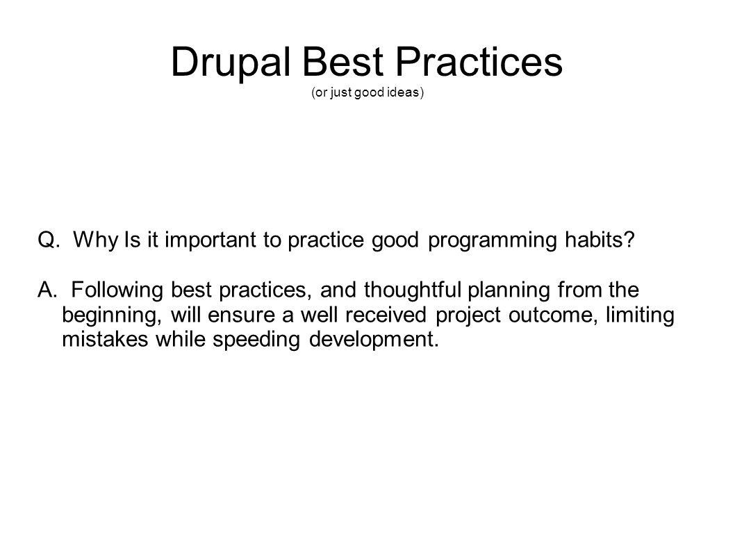 Drupal Best Practices (or just good ideas) Q.