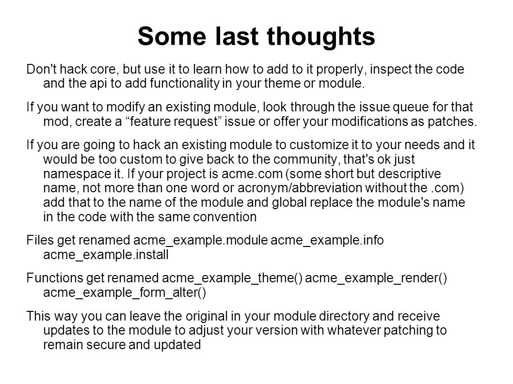 Some last thoughts Don t hack core, but use it to learn how to add to it properly, inspect the code and the api to add functionality in your theme or module.