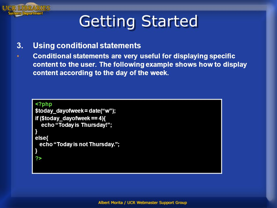 Getting Started 3.Using conditional statements Conditional statements are very useful for displaying specific content to the user.
