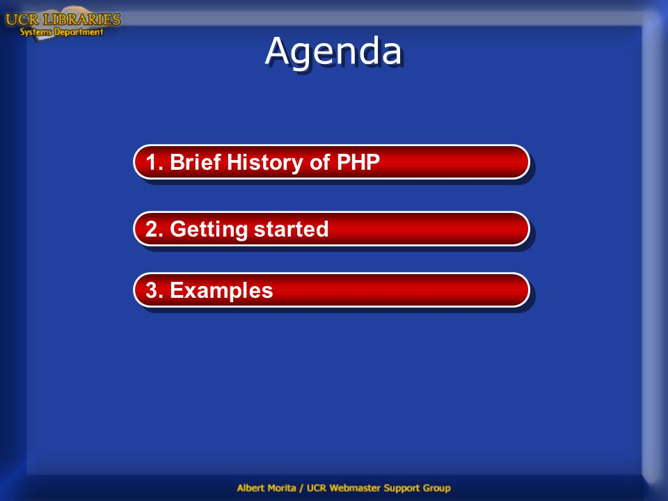 Agenda 1. Brief History of PHP 2. Getting started 3. Examples