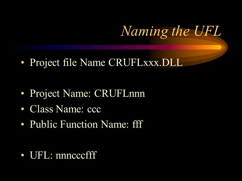 Naming the UFL Project file Name CRUFLxxx.DLL Project Name: CRUFLnnn Class Name: ccc Public Function Name: fff UFL: nnncccfff