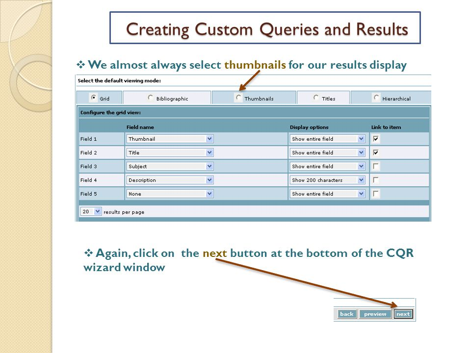 Creating Custom Queries and Results  We almost always select thumbnails for our results display  Again, click on the next button at the bottom of the CQR wizard window