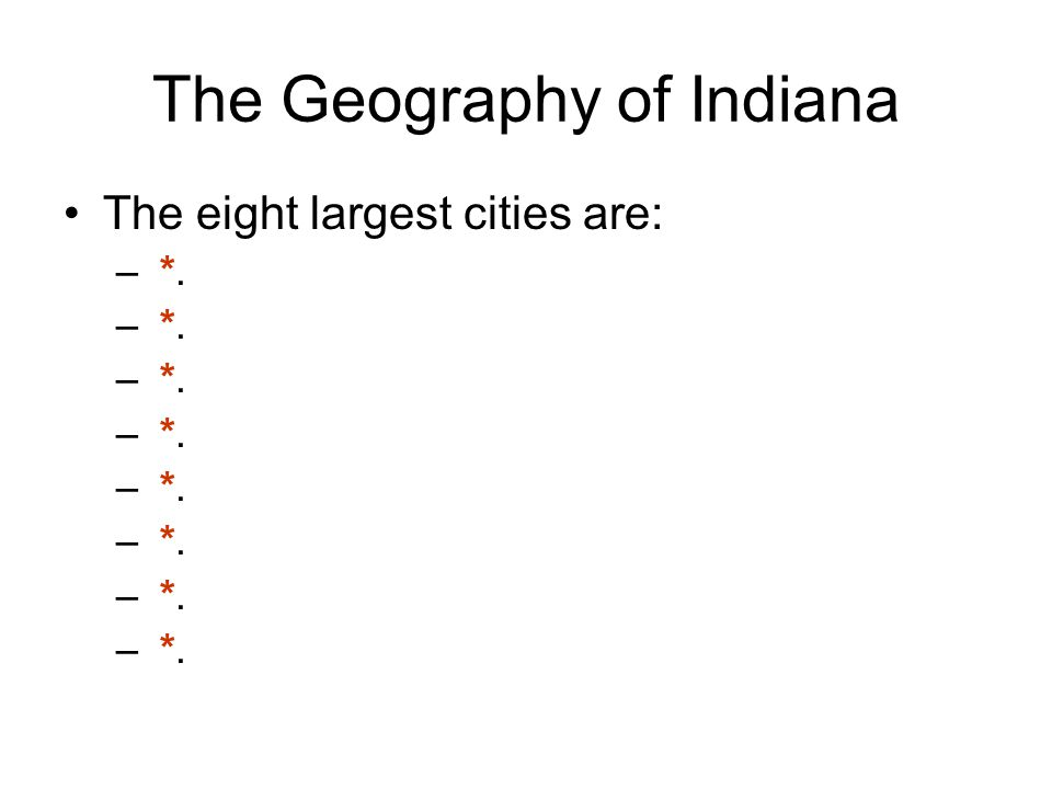 The Geography of Indiana The eight largest cities are: – *.