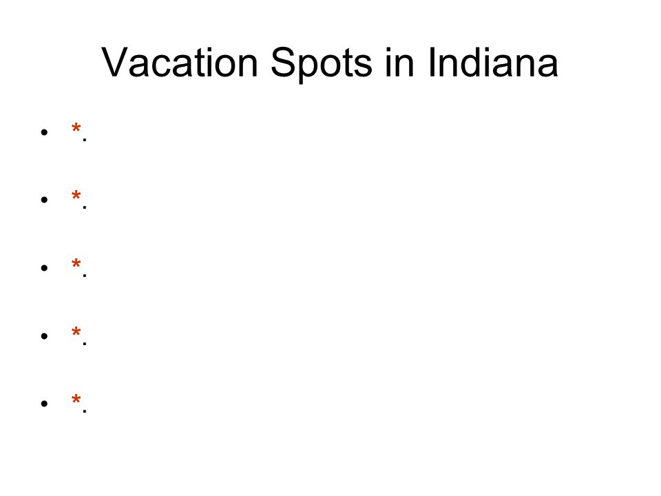 Vacation Spots in Indiana *.