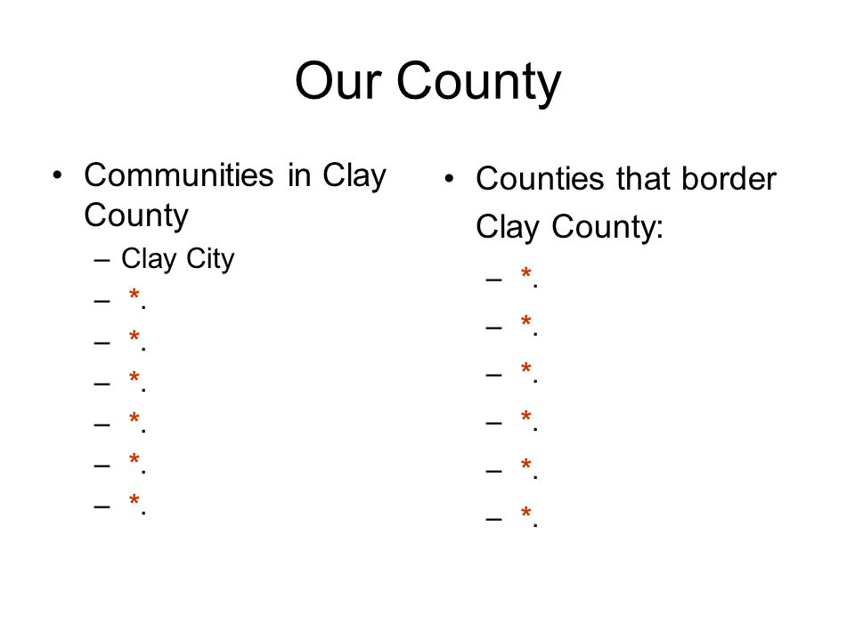 Our County Communities in Clay County –Clay City – *. Counties that border Clay County: – *.