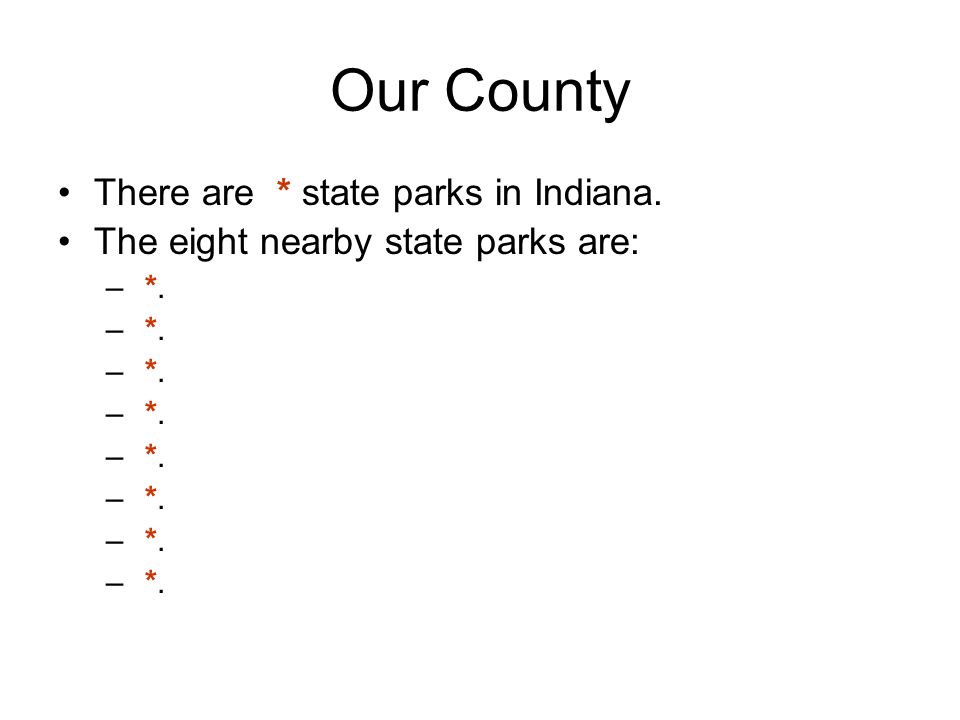 Our County There are * state parks in Indiana. The eight nearby state parks are: – *.
