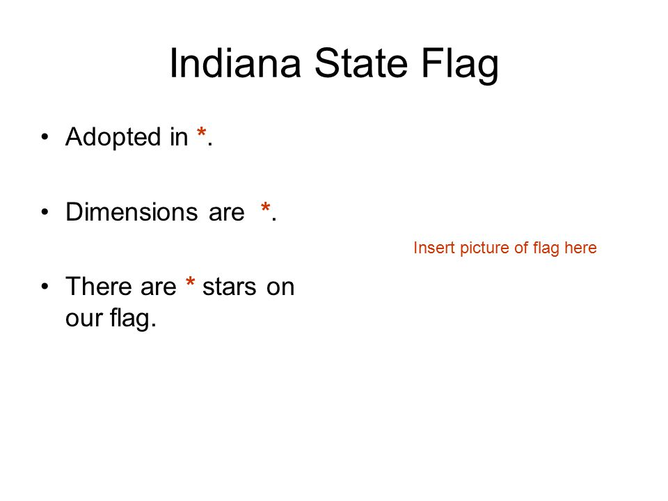 Indiana State Flag Adopted in *. Dimensions are *.