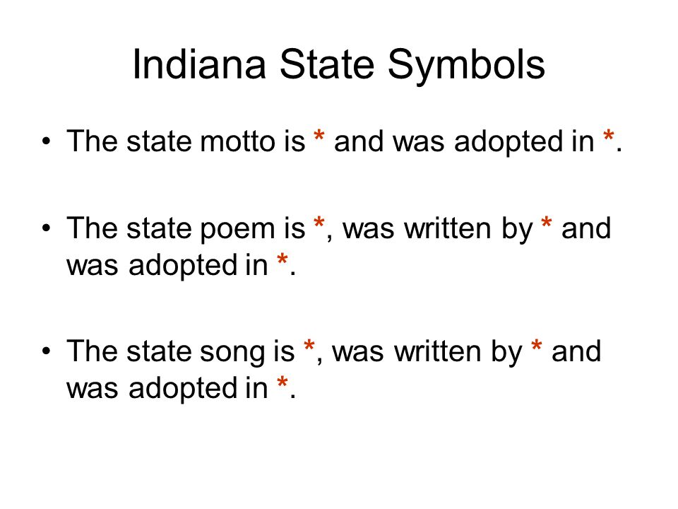 Indiana State Symbols The state motto is * and was adopted in *.