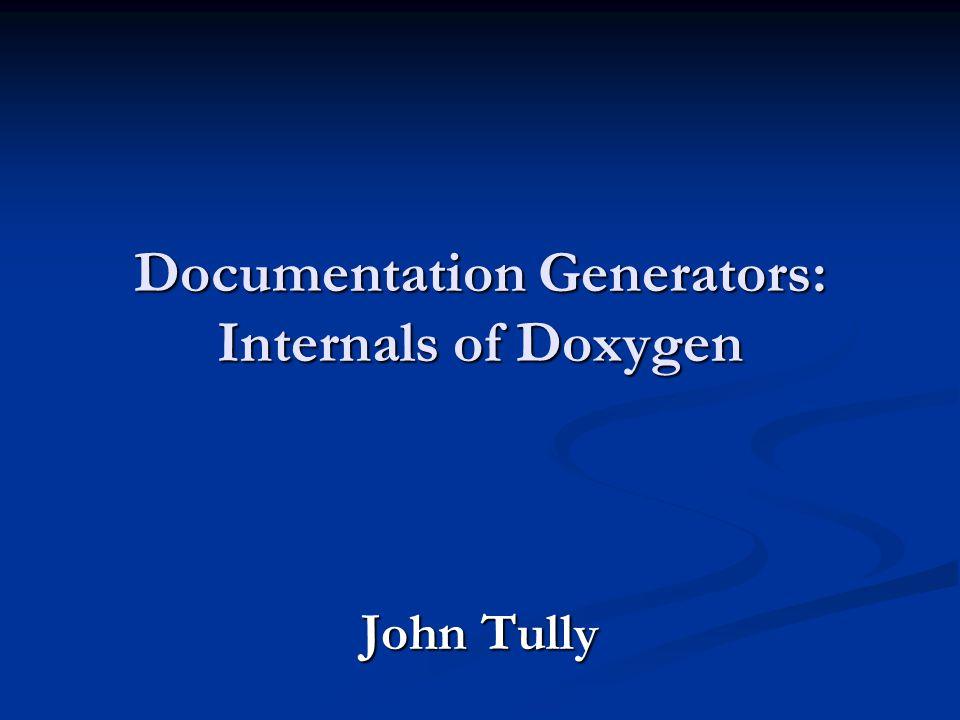 Documentation Generators: Internals of Doxygen John Tully