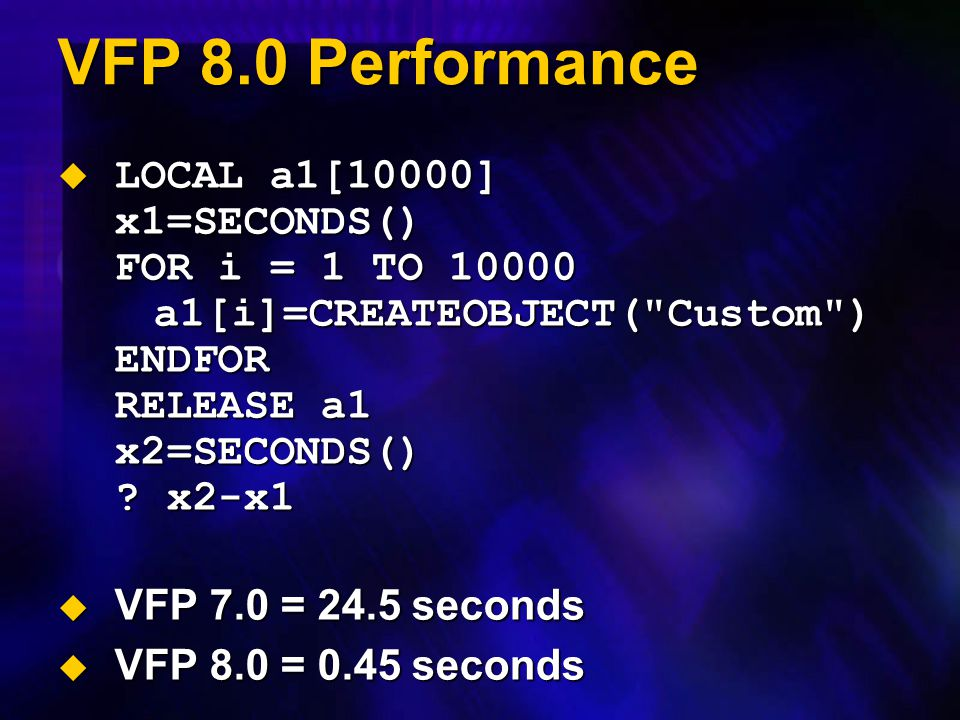 VFP 8.0 Performance  LOCAL a1[10000] x1=SECONDS() FOR i = 1 TO 10000 a1[i]=CREATEOBJECT(
