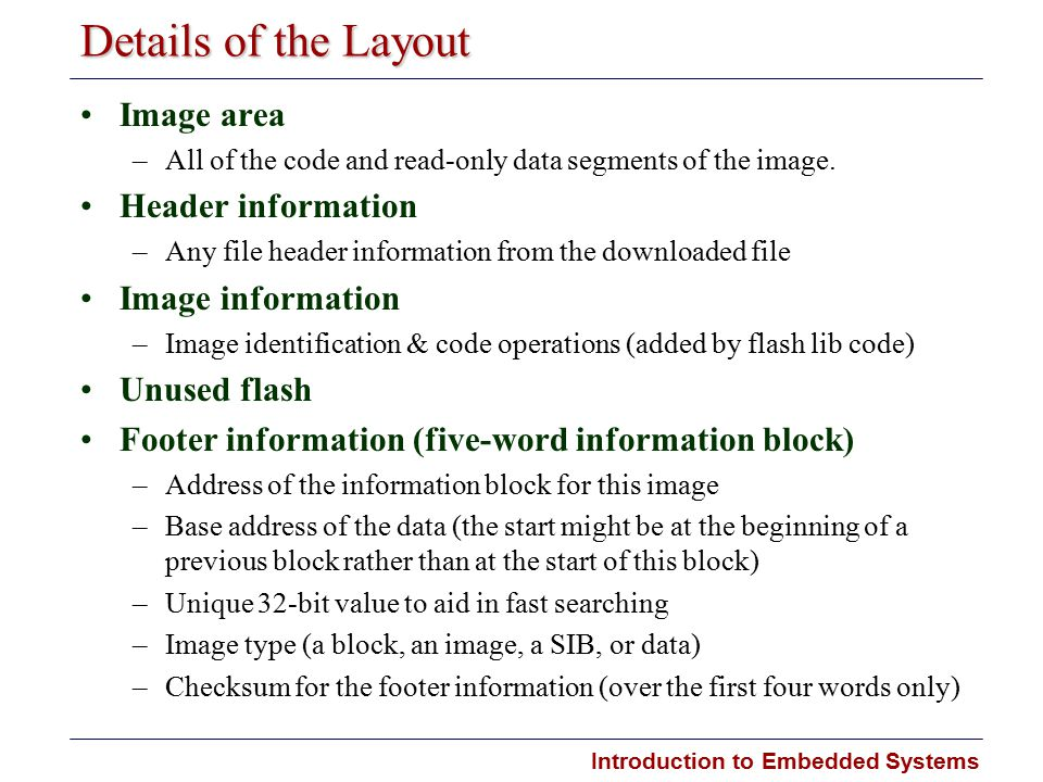 Introduction to Embedded Systems Details of the Layout Image area –All of the code and read-only data segments of the image.