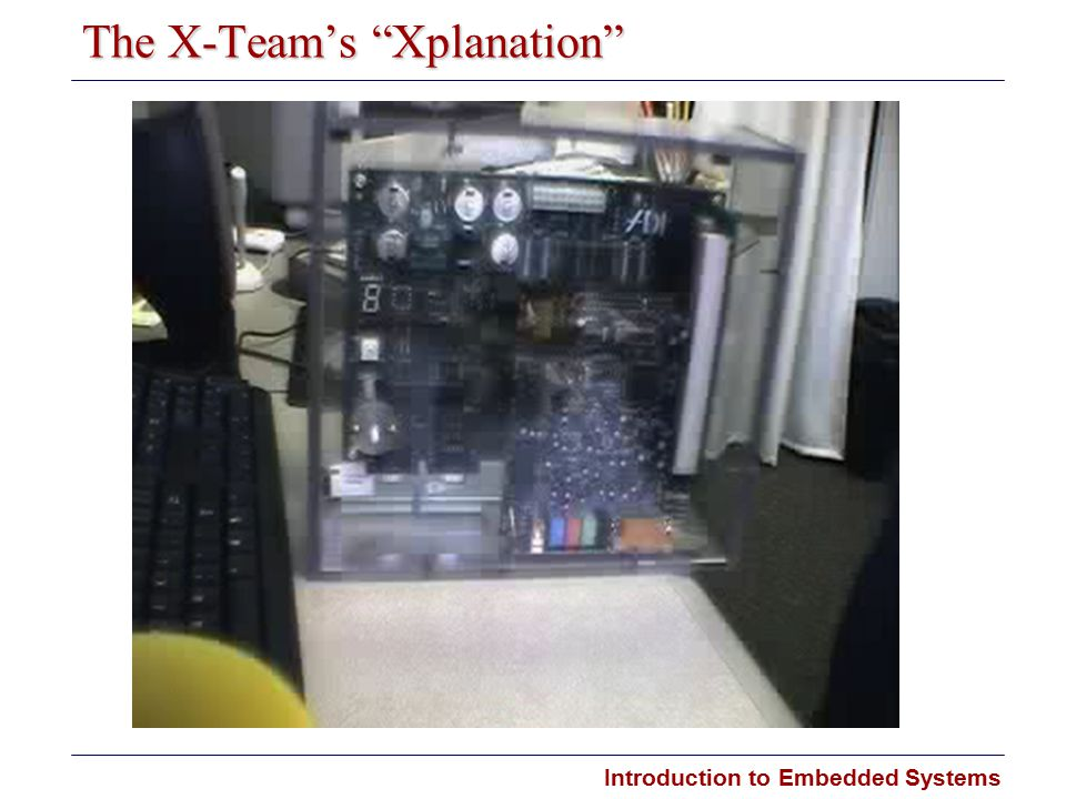 """Introduction to Embedded Systems The X-Team's """"Xplanation"""""""