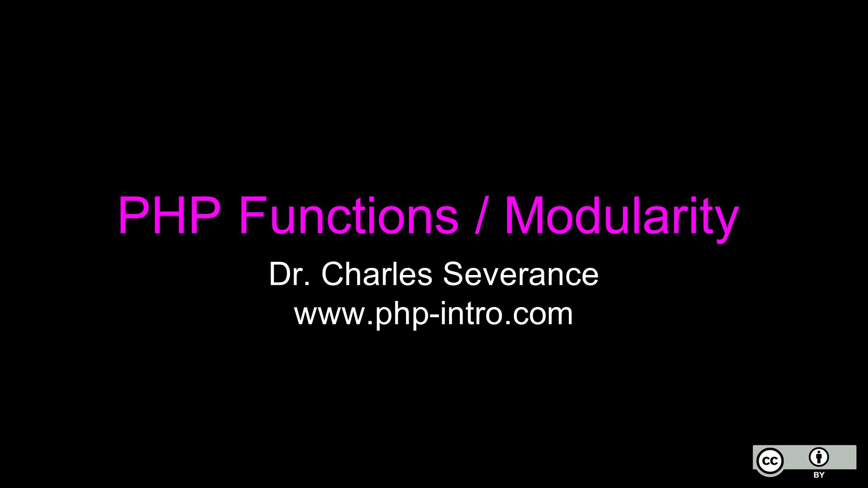 PHP Functions / Modularity Dr. Charles Severance www.php-intro.com