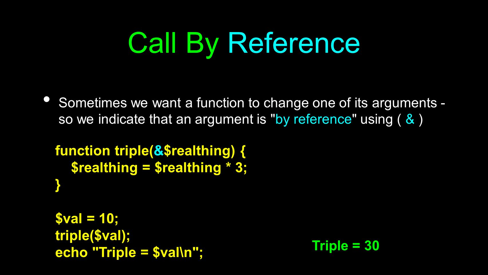 Call By Reference Sometimes we want a function to change one of its arguments - so we indicate that an argument is