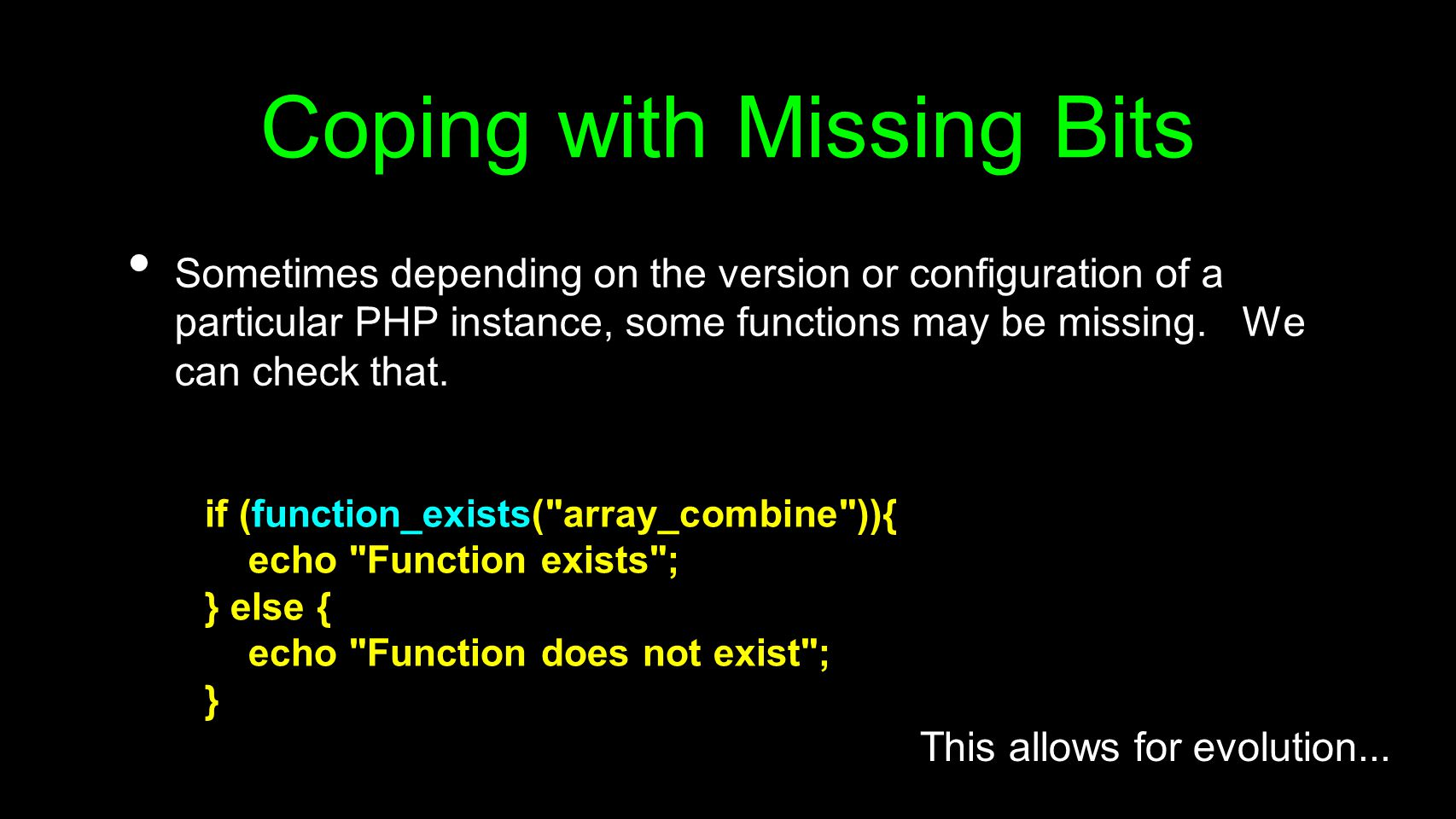Coping with Missing Bits Sometimes depending on the version or configuration of a particular PHP instance, some functions may be missing. We can check