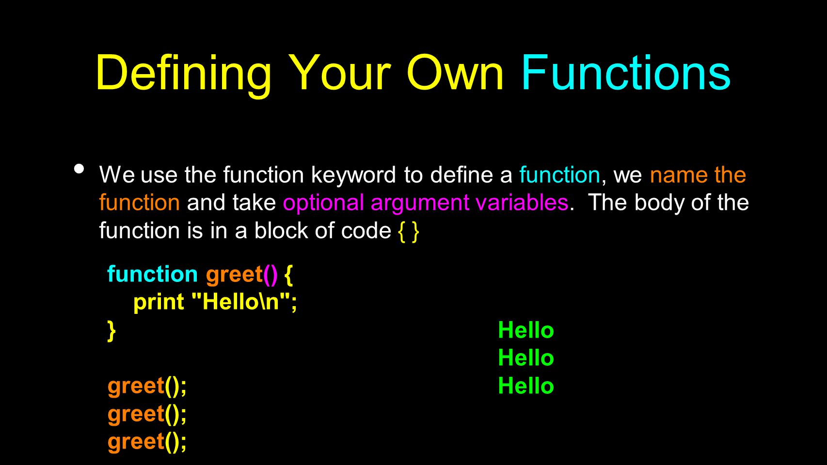 Defining Your Own Functions We use the function keyword to define a function, we name the function and take optional argument variables. The body of t