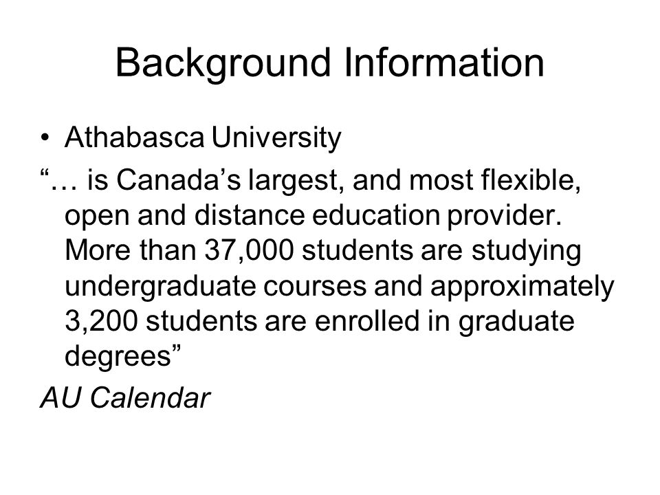 "Background Information Athabasca University ""… is Canada's largest, and most flexible, open and distance education provider. More than 37,000 students"