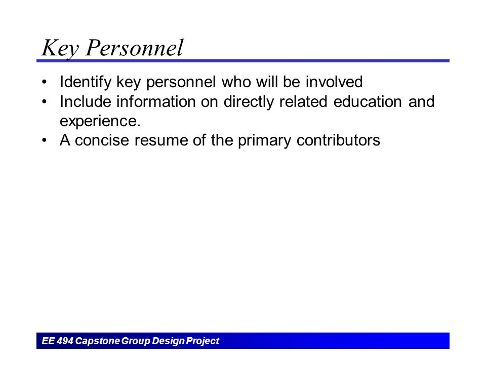 EE 494 Capstone Group Design Project Key Personnel Identify key personnel who will be involved Include information on directly related education and experience.