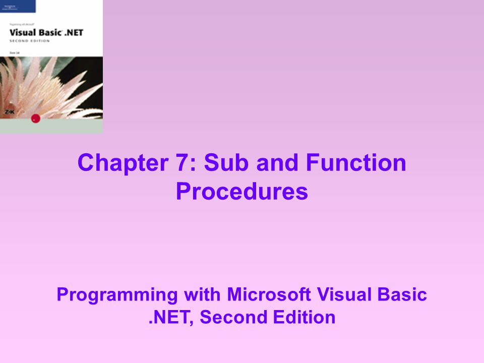 Programming with Microsoft Visual Basic.NET, Second Edition 12 Passing Variables (continued) Figure 7-4: Examples of passing variables by reference