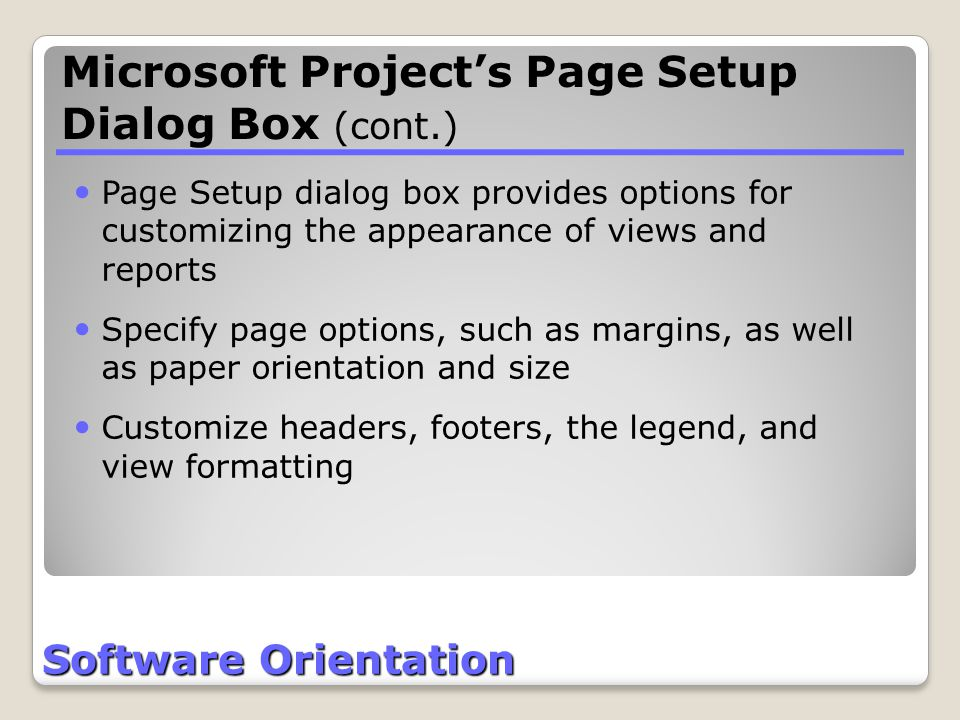 Software Orientation Page Setup dialog box provides options for customizing the appearance of views and reports Specify page options, such as margins,