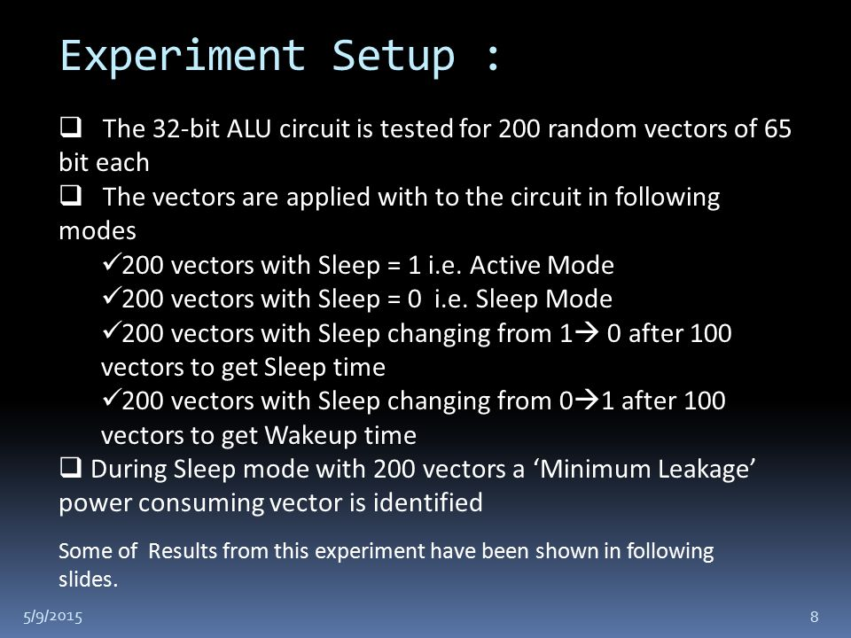 Experiment Setup :  The 32-bit ALU circuit is tested for 200 random vectors of 65 bit each  The vectors are applied with to the circuit in following modes 200 vectors with Sleep = 1 i.e.
