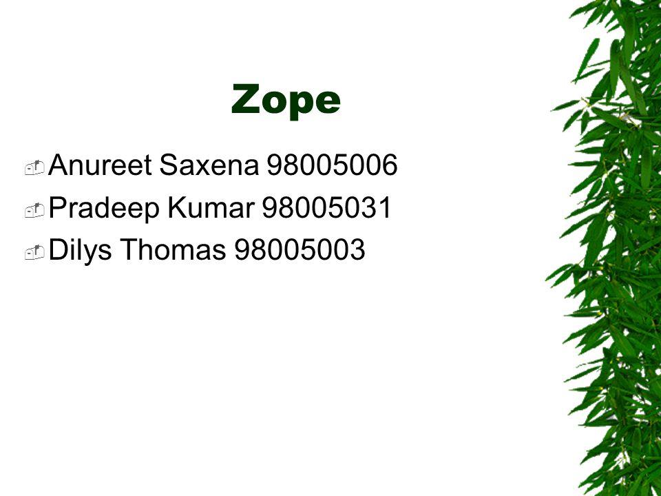 Zope  Anureet Saxena 98005006  Pradeep Kumar 98005031  Dilys Thomas 98005003