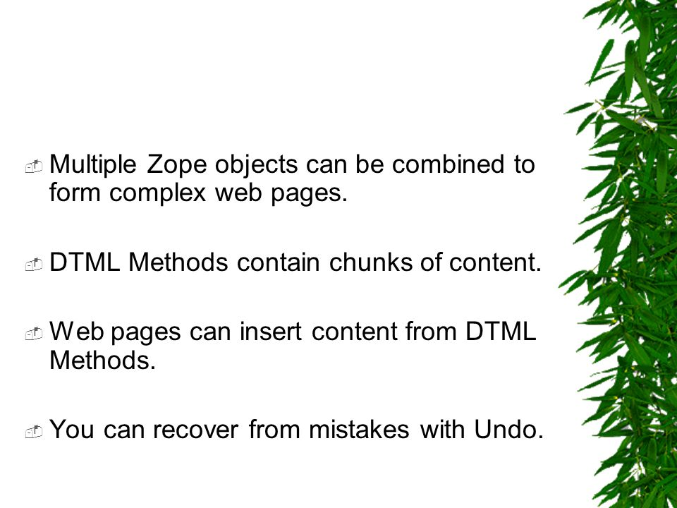  Multiple Zope objects can be combined to form complex web pages.