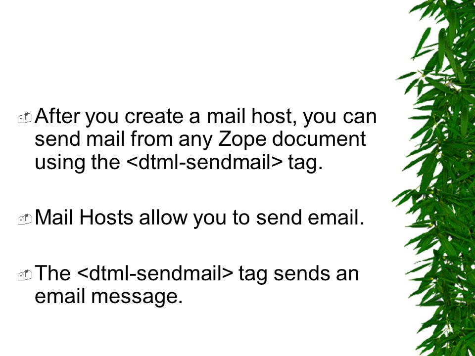 After you create a mail host, you can send mail from any Zope document using the tag.
