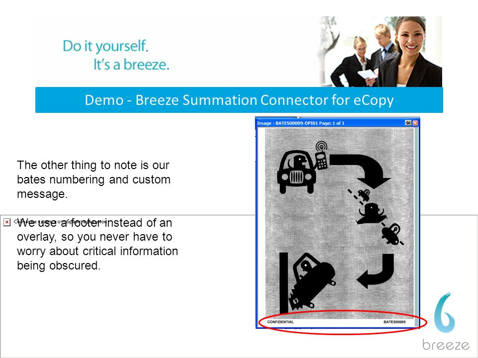 Demo - Breeze Summation Connector for eCopy The other thing to note is our bates numbering and custom message. We use a footer instead of an overlay,