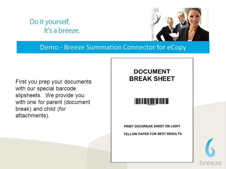 Demo - Breeze Summation Connector for eCopy First you prep your documents with our special barcode slipsheets. We provide you with one for parent (doc