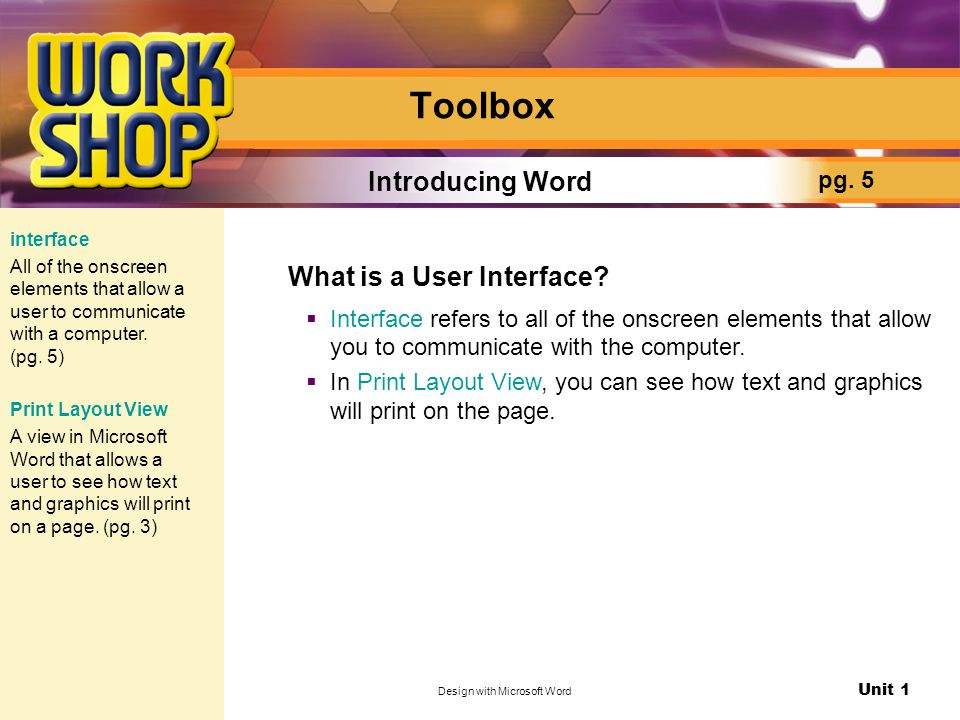 Unit 1 Design with Microsoft Word Toolbox What is a User Interface?  Interface refers to all of the onscreen elements that allow you to communicate w