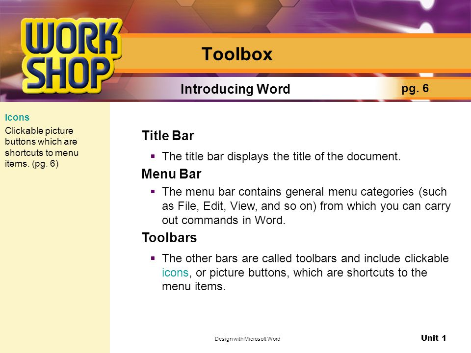 Unit 1 Design with Microsoft Word Toolbox Title Bar  The title bar displays the title of the document. Menu Bar  The menu bar contains general menu