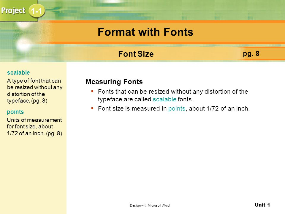 Unit 1 Design with Microsoft Word Format with Fonts pg. 8 Font Size Measuring Fonts  Fonts that can be resized without any distortion of the typeface