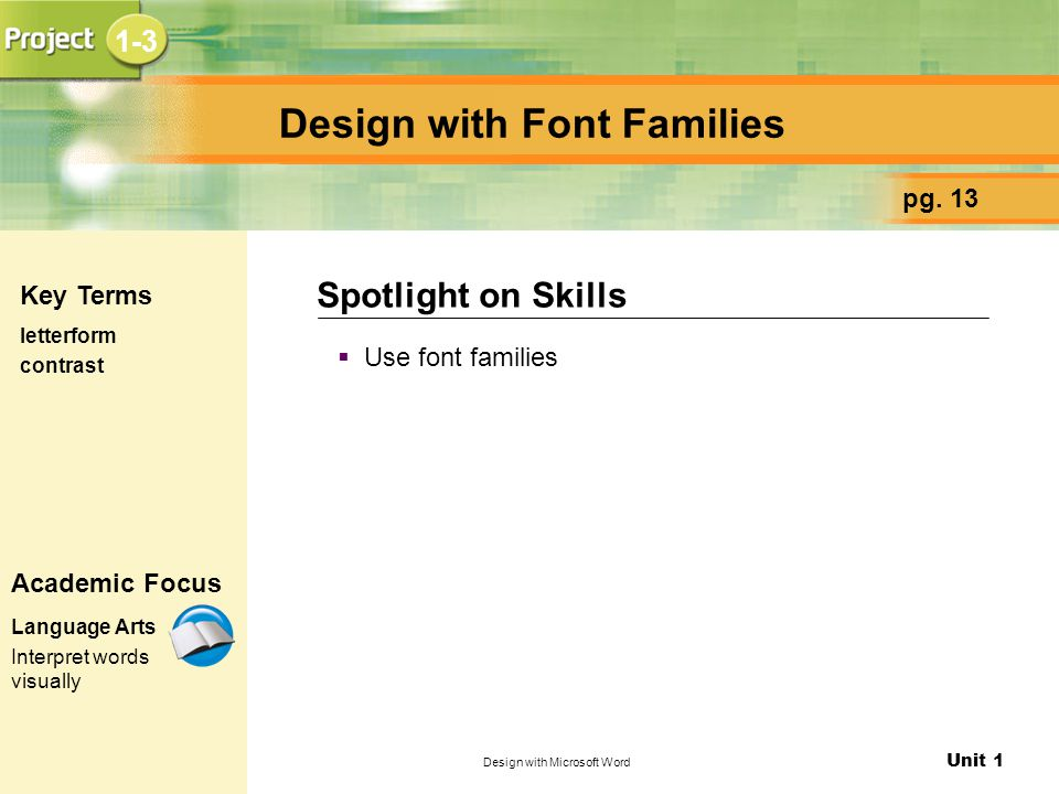 Unit 1 Design with Microsoft Word Design with Font Families  Use font families Spotlight on Skills pg. 13 Key Terms letterform contrast Academic Focu