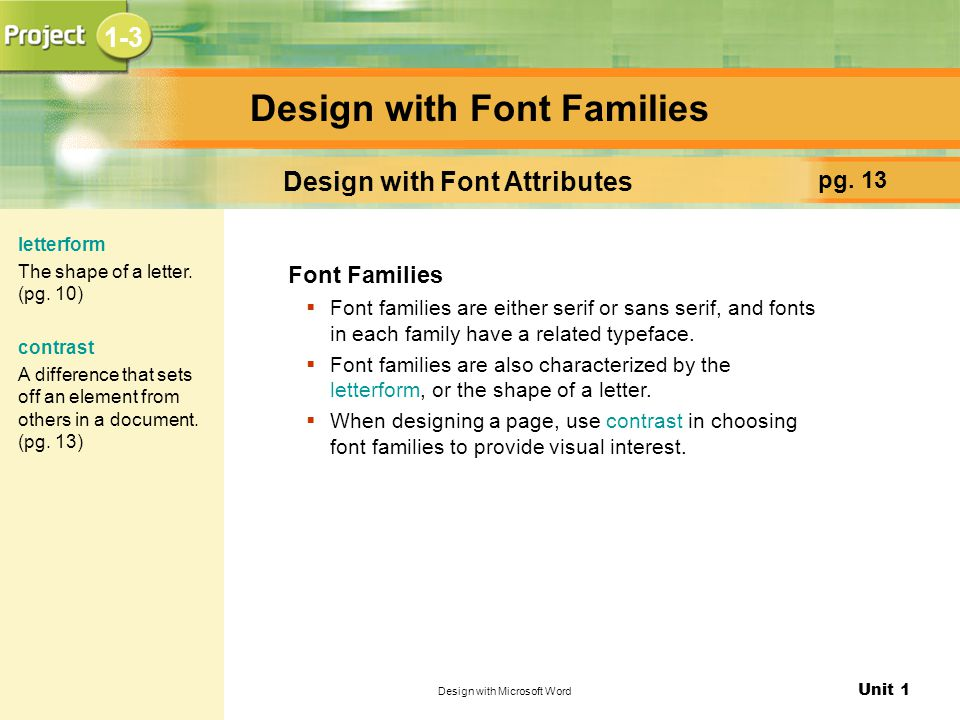 Unit 1 Design with Microsoft Word Design with Font Families pg. 13 Design with Font Attributes Font Families  Font families are either serif or sans