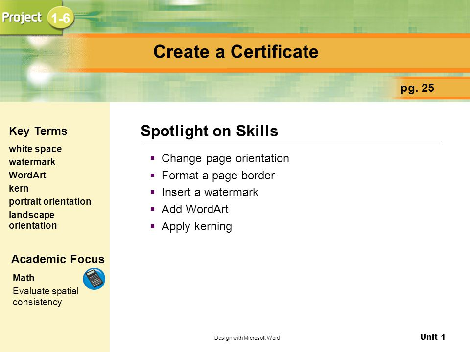 Unit 1 Design with Microsoft Word Create a Certificate  Change page orientation  Format a page border  Insert a watermark  Add WordArt  Apply kerning Spotlight on Skills pg.