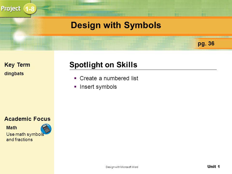 Unit 1 Design with Microsoft Word Design with Symbols  Create a numbered list  Insert symbols Spotlight on Skills pg.