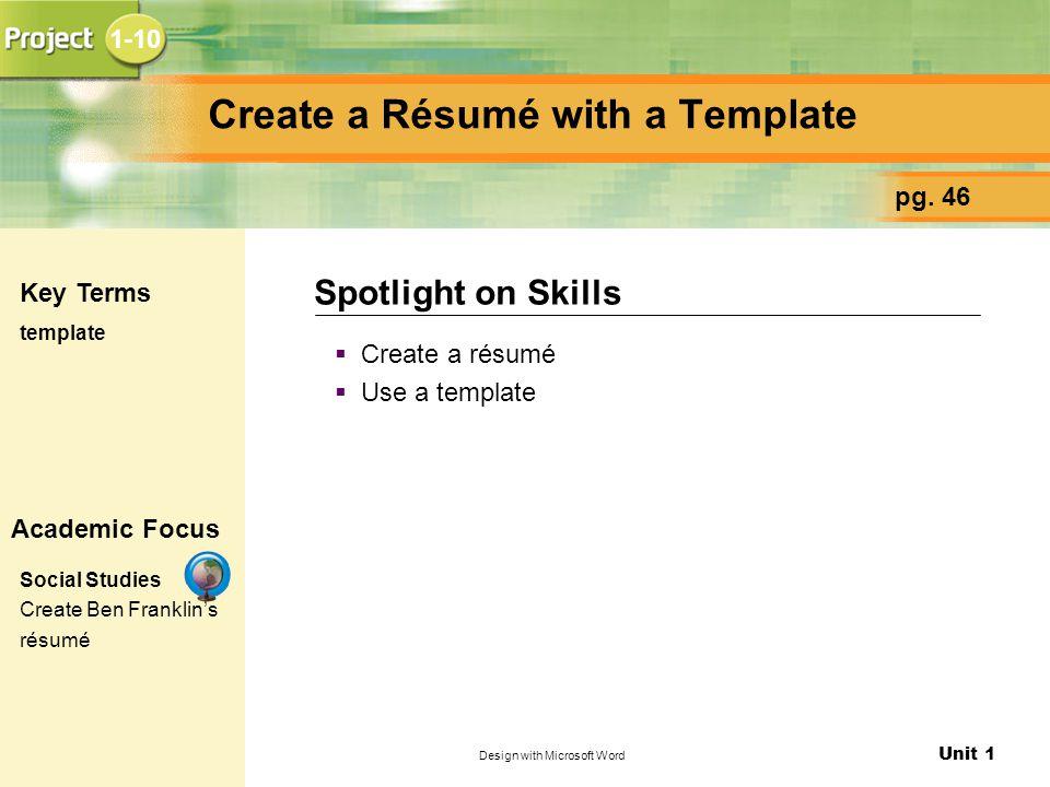 Unit 1 Design with Microsoft Word Create a Résumé with a Template  Create a résumé  Use a template Spotlight on Skills pg.