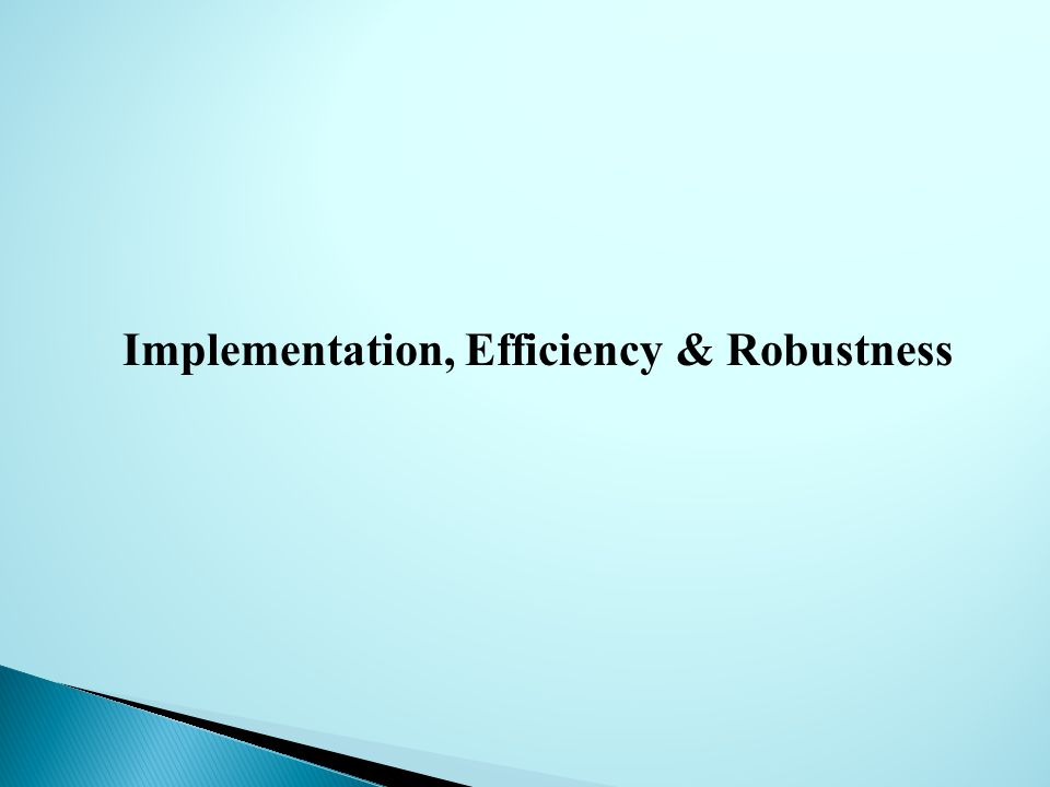 Implementation, Efficiency & Robustness