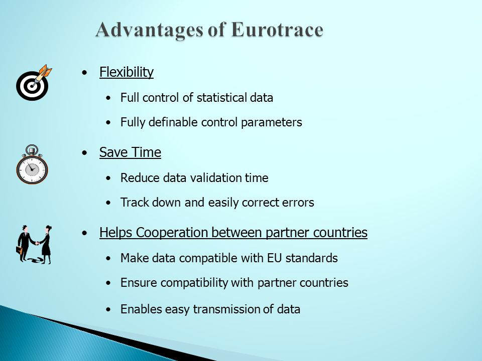 Helps Cooperation between partner countries Make data compatible with EU standards Ensure compatibility with partner countries Enables easy transmission of data Flexibility Full control of statistical data Fully definable control parameters Save Time Reduce data validation time Track down and easily correct errors