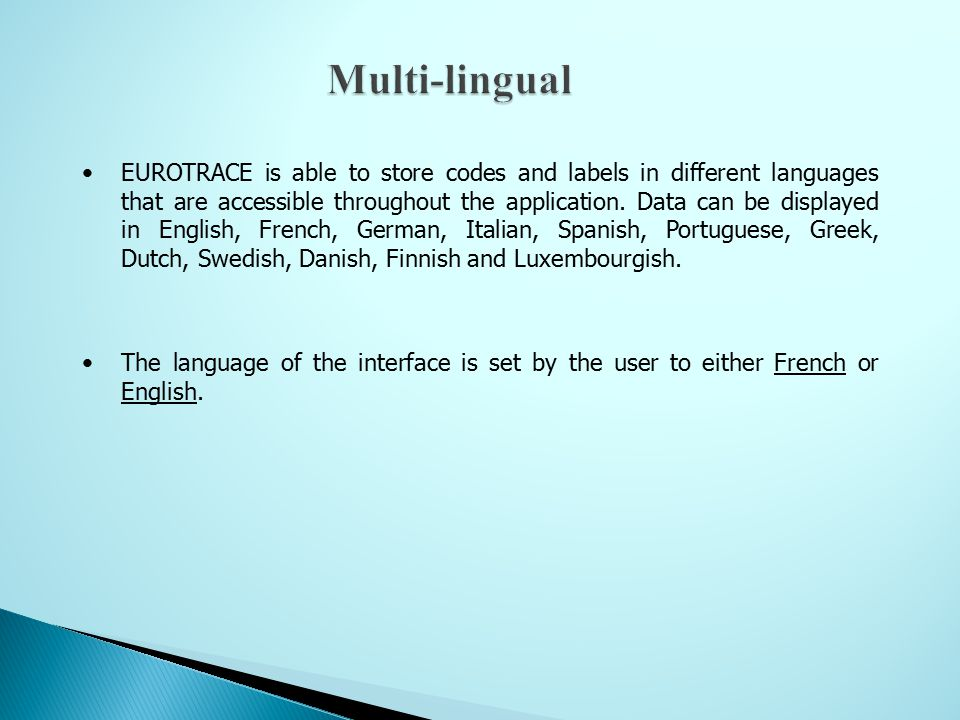 EUROTRACE is able to store codes and labels in different languages that are accessible throughout the application.