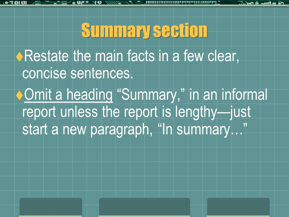 Summary section  Restate the main facts in a few clear, concise sentences.