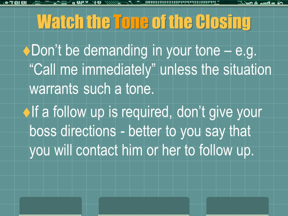 Watch the Tone of the Closing  Don't be demanding in your tone – e.g.