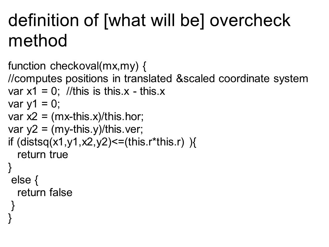 definition of [what will be] overcheck method function checkoval(mx,my) { //computes positions in translated &scaled coordinate system var x1 = 0; //t