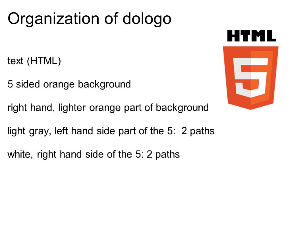 Organization of dologo text (HTML) 5 sided orange background right hand, lighter orange part of background light gray, left hand side part of the 5: 2