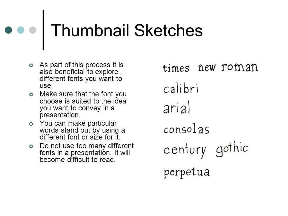 Thumbnail Sketches As part of this process it is also beneficial to explore different fonts you want to use. Make sure that the font you choose is sui