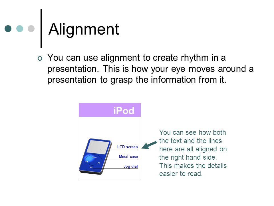 Rhythm Rhythm is used to create movement through a presentation.